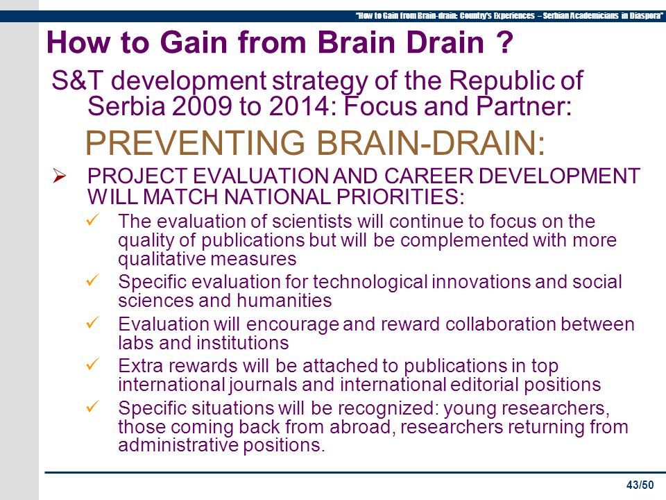 43/50 How to Gain from Brain-drain: Country s Experiences – Serbian Academicians in Diaspora How to Gain from Brain Drain .