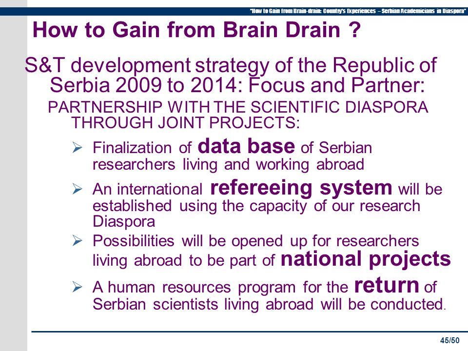 45/50 How to Gain from Brain-drain: Country s Experiences – Serbian Academicians in Diaspora How to Gain from Brain Drain .