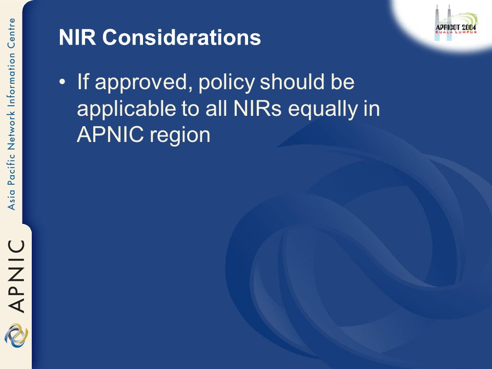 NIR Considerations If approved, policy should be applicable to all NIRs equally in APNIC region