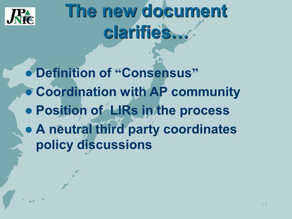 13 The new document clarifies … Definition of Consensus Coordination with AP community Position of LIRs in the process A neutral third party coordinates policy discussions