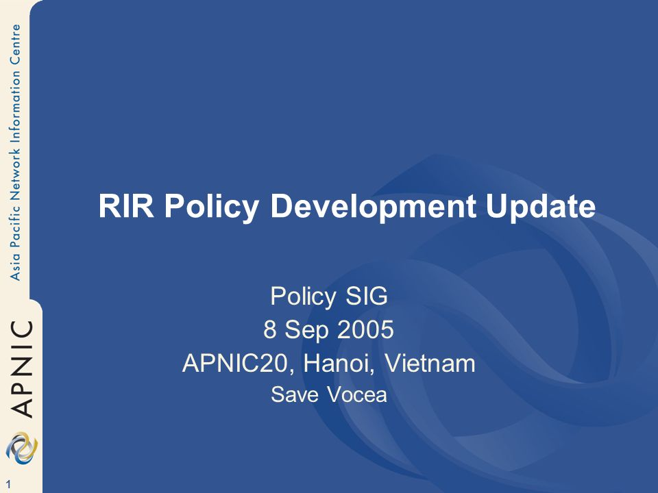 1 RIR Policy Development Update Policy SIG 8 Sep 2005 APNIC20, Hanoi, Vietnam Save Vocea