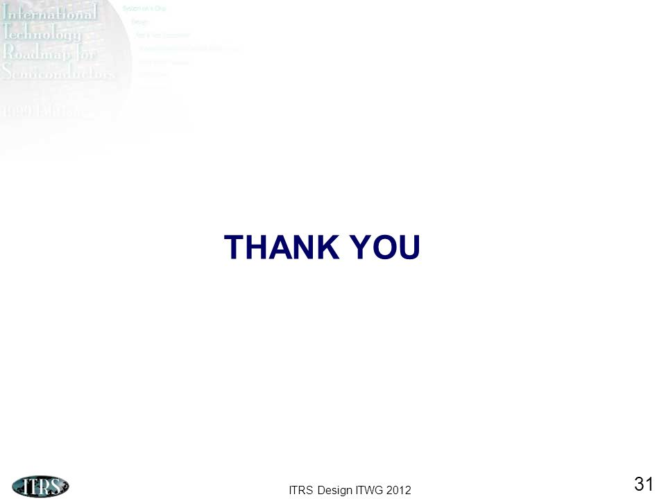 ITRS Design ITWG 2012 31 THANK YOU