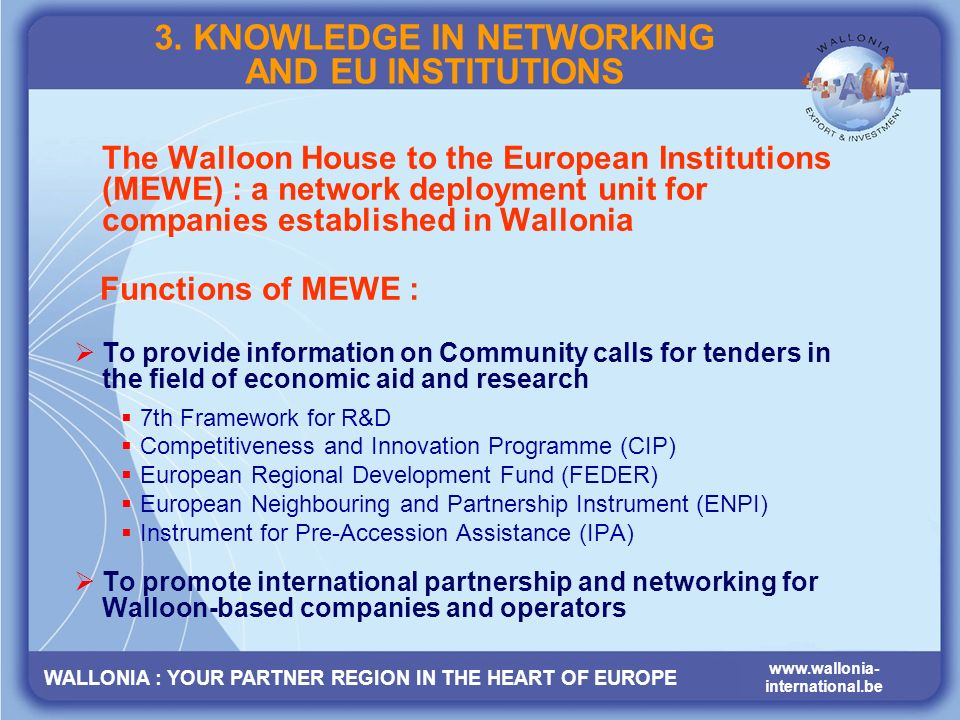 WALLONIA : YOUR PARTNER REGION IN THE HEART OF EUROPE www.wallonia- international.be 3.