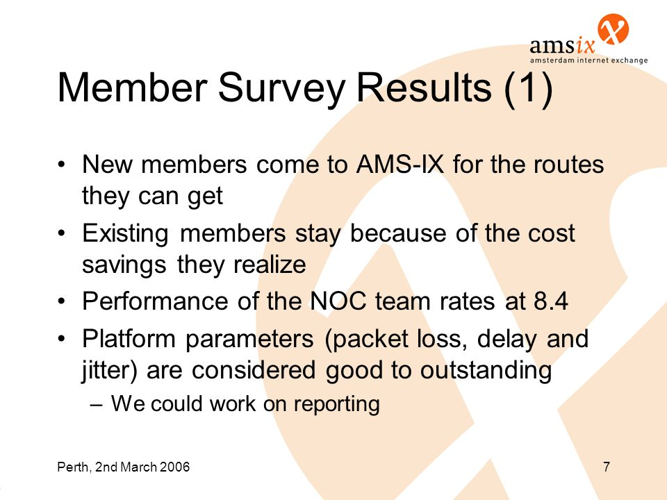 Perth, 2nd March 20067 Member Survey Results (1) New members come to AMS-IX for the routes they can get Existing members stay because of the cost savi