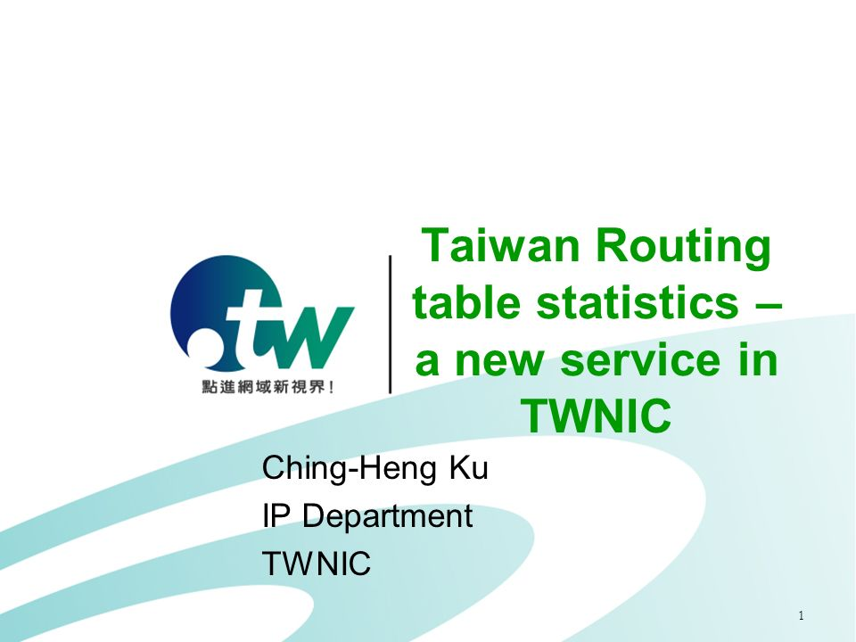1 Taiwan Routing table statistics – a new service in TWNIC Ching-Heng Ku IP Department TWNIC