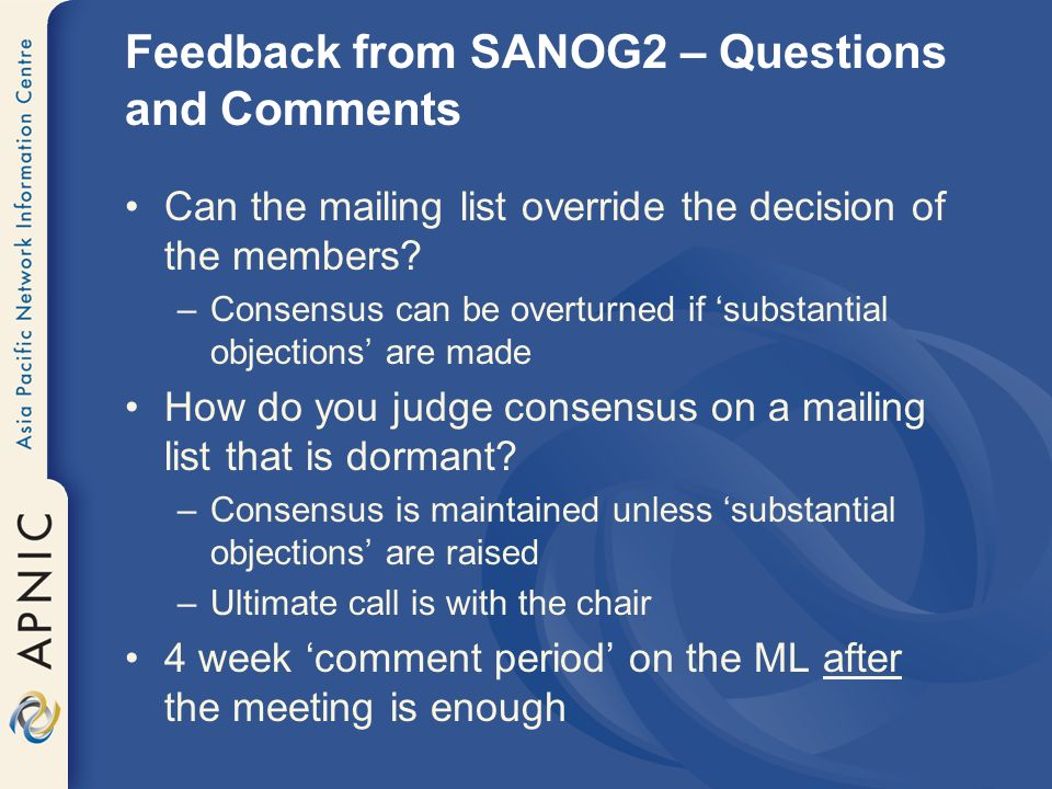 Feedback from SANOG2 – Questions and Comments Can the mailing list override the decision of the members.