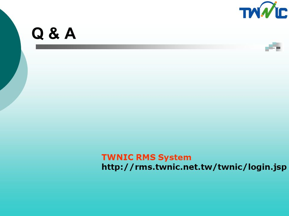Q & A TWNIC RMS System http://rms.twnic.net.tw/twnic/login.jsp