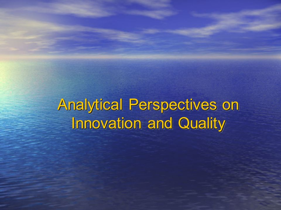 Analytical Perspectives on Innovation and Quality