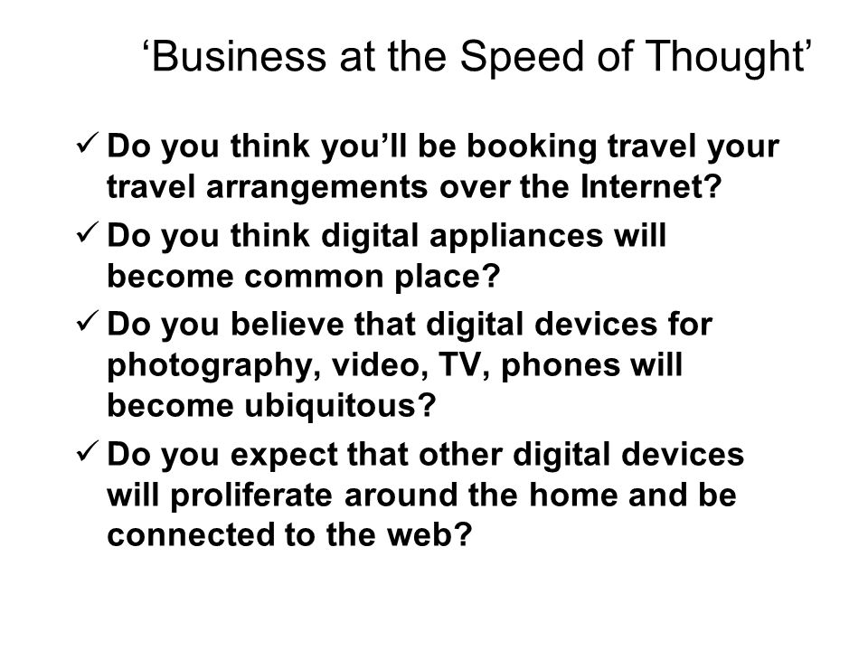 Business at the Speed of Thought Do you think youll be booking travel your travel arrangements over the Internet? Do you think digital appliances will