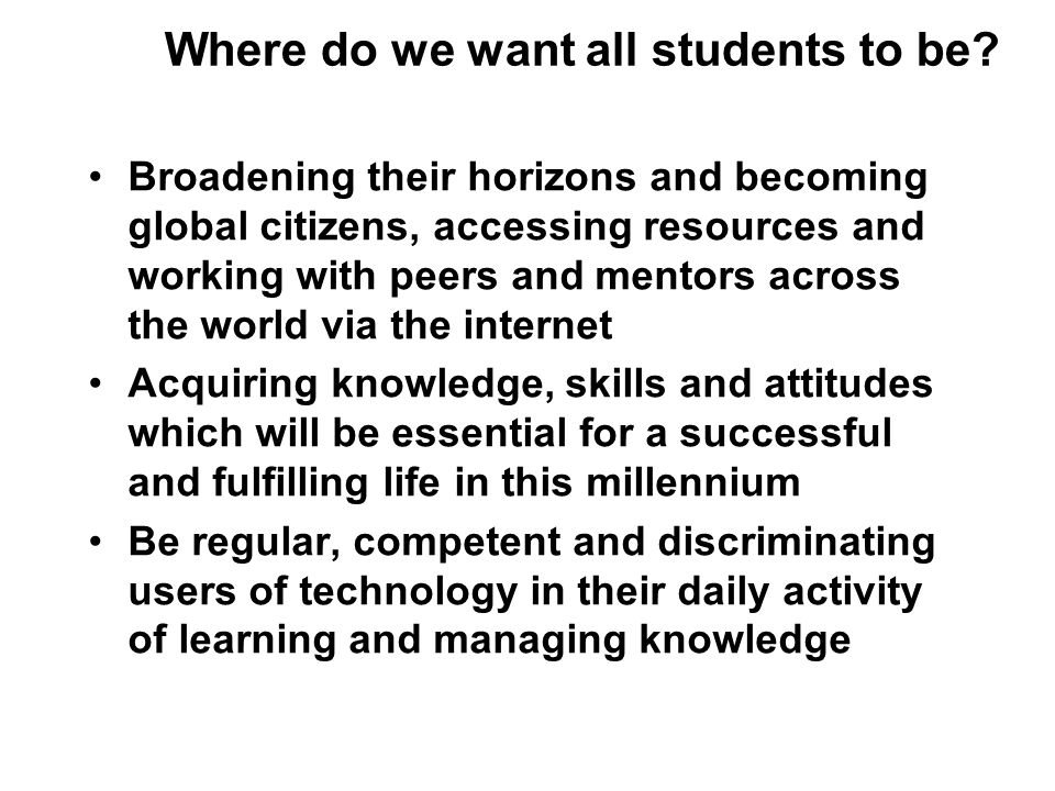 Where do we want all students to be? Broadening their horizons and becoming global citizens, accessing resources and working with peers and mentors ac