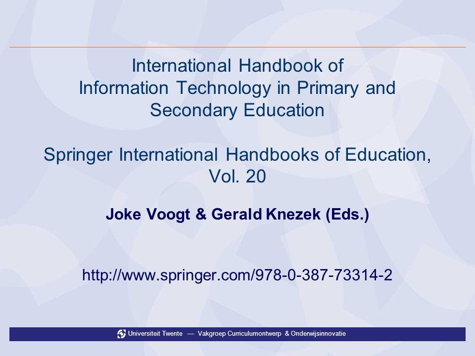 Universiteit Twente Vakgroep Curriculumontwerp & Onderwijsinnovatie International Handbook of Information Technology in Primary and Secondary Education Springer International Handbooks of Education, Vol.