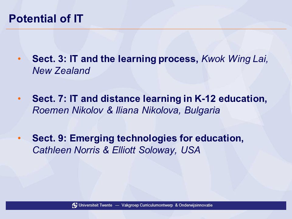 Universiteit Twente Vakgroep Curriculumontwerp & Onderwijsinnovatie Sect. 3: IT and the learning process, Kwok Wing Lai, New Zealand Sect. 7: IT and d