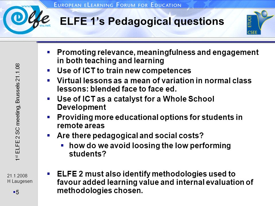21.1.2008 H Laugesen 5 1 st ELFE 2 SC meeting, Brussels 21.1.08 ELFE 1s Pedagogical questions Promoting relevance, meaningfulness and engagement in both teaching and learning Use of ICT to train new competences Virtual lessons as a mean of variation in normal class lessons: blended face to face ed.