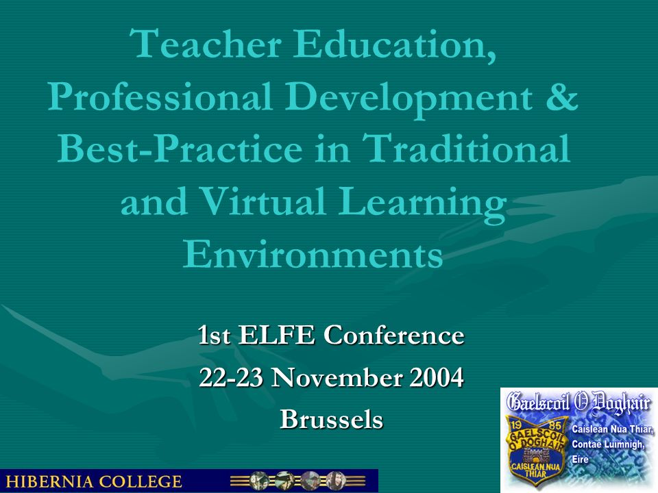 Teacher Education, Professional Development & Best-Practice in Traditional and Virtual Learning Environments 1st ELFE Conference 22-23 November 2004 B