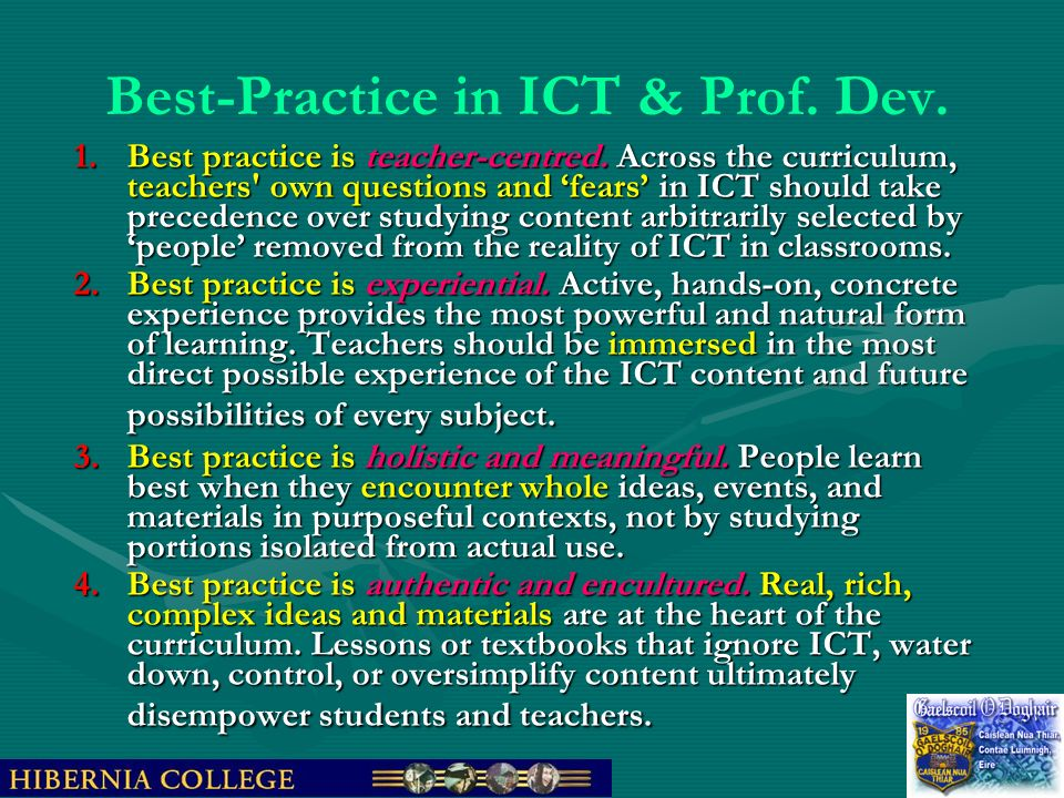 Best-Practice in ICT & Prof. Dev. 1.Best practice is teacher-centred. Across the curriculum, teachers' own questions and fears in ICT should take prec