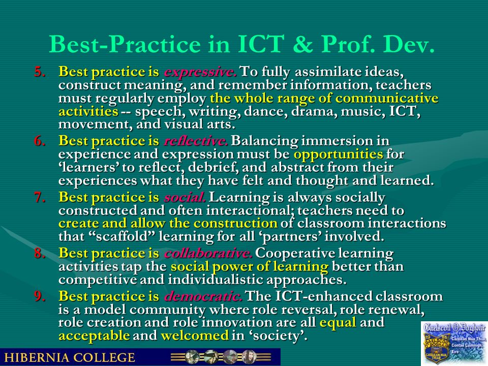 Best-Practice in ICT & Prof. Dev. 5.Best practice is expressive. To fully assimilate ideas, construct meaning, and remember information, teachers must