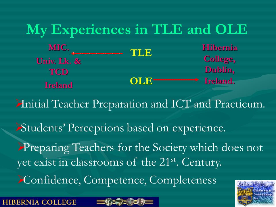 My Experiences in TLE and OLE Hibernia College, Dublin, Ireland. Initial Teacher Preparation and ICT and Practicum. Students Perceptions based on expe