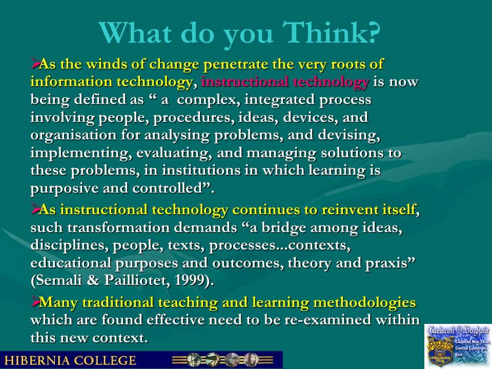 What do you Think? As the winds of change penetrate the very roots of information technology, instructional technology is now being defined as a compl