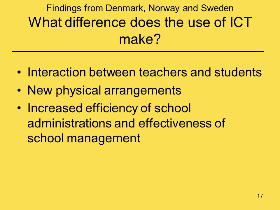 17 Findings from Denmark, Norway and Sweden What difference does the use of ICT make.