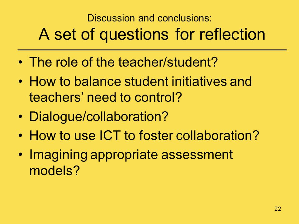 22 Discussion and conclusions: A set of questions for reflection The role of the teacher/student.