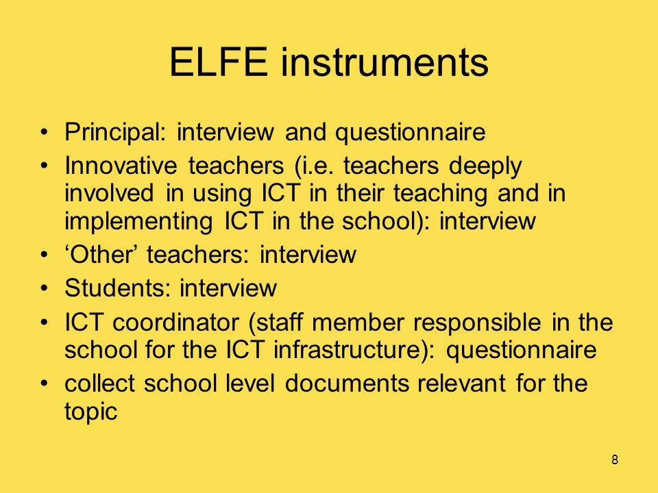 8 ELFE instruments Principal: interview and questionnaire Innovative teachers (i.e.