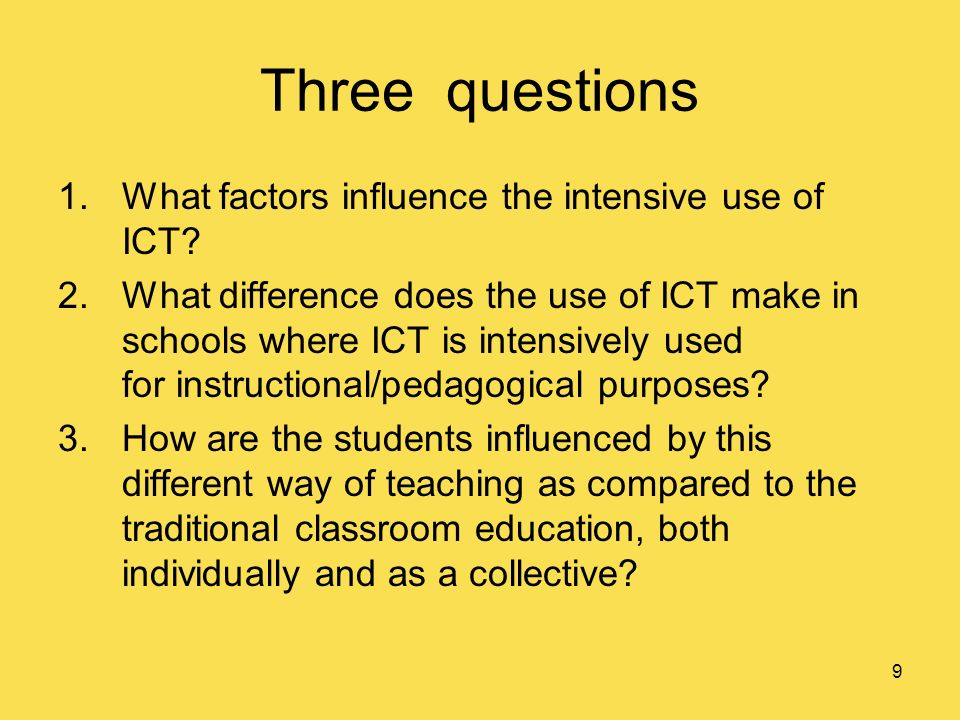 9 Three questions 1.What factors influence the intensive use of ICT.