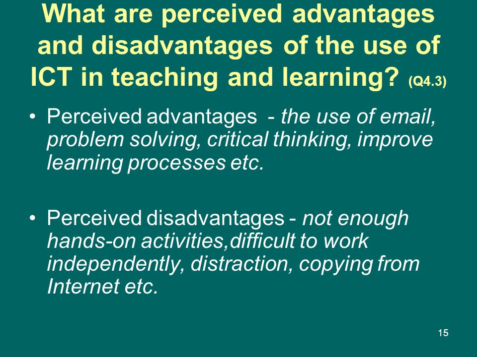 15 What are perceived advantages and disadvantages of the use of ICT in teaching and learning? (Q4.3) Perceived advantages - the use of email, problem