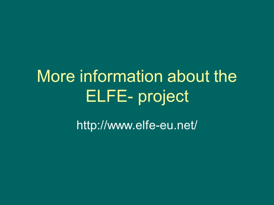 More information about the ELFE- project http://www.elfe-eu.net/