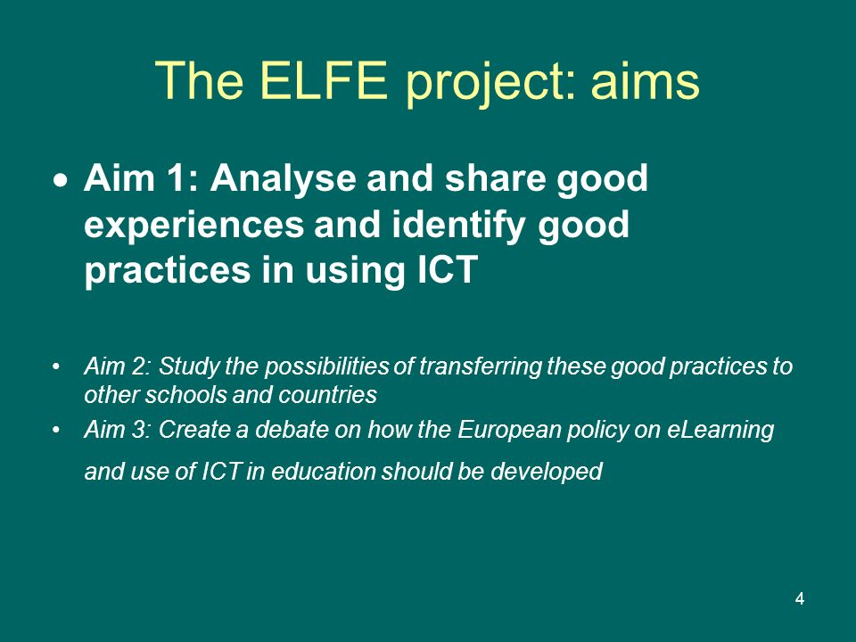 4 The ELFE project: aims Aim 1: Analyse and share good experiences and identify good practices in using ICT Aim 2: Study the possibilities of transfer
