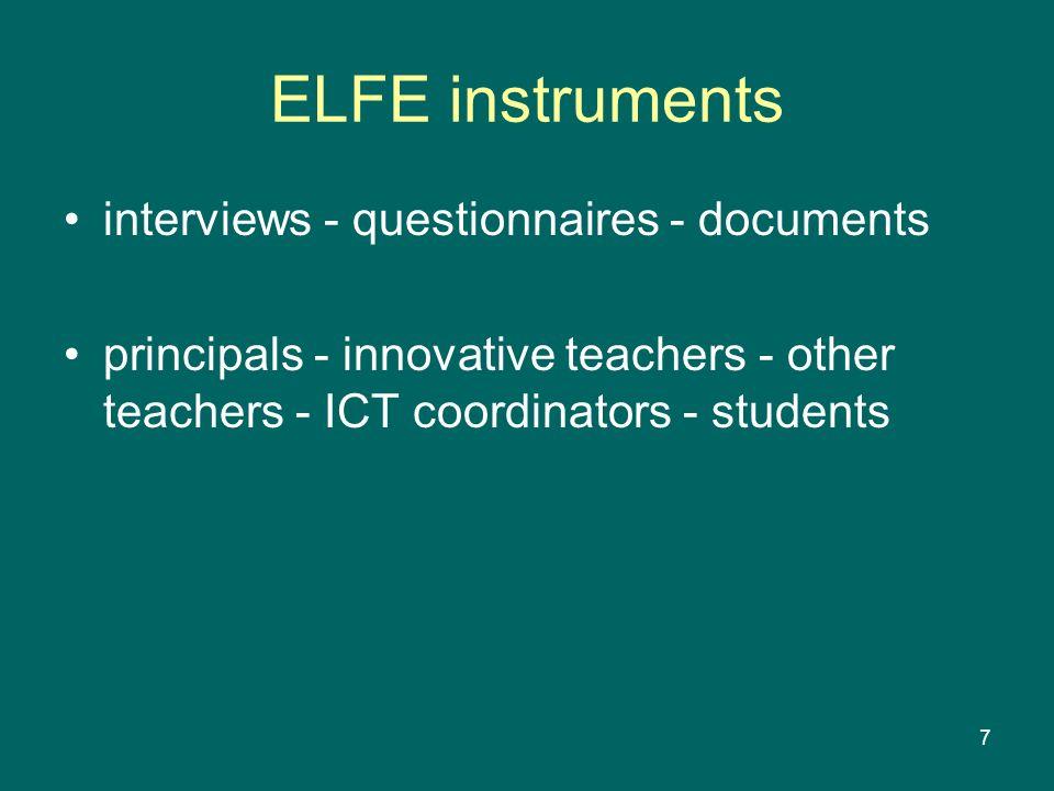 7 ELFE instruments interviews - questionnaires - documents principals - innovative teachers - other teachers - ICT coordinators - students