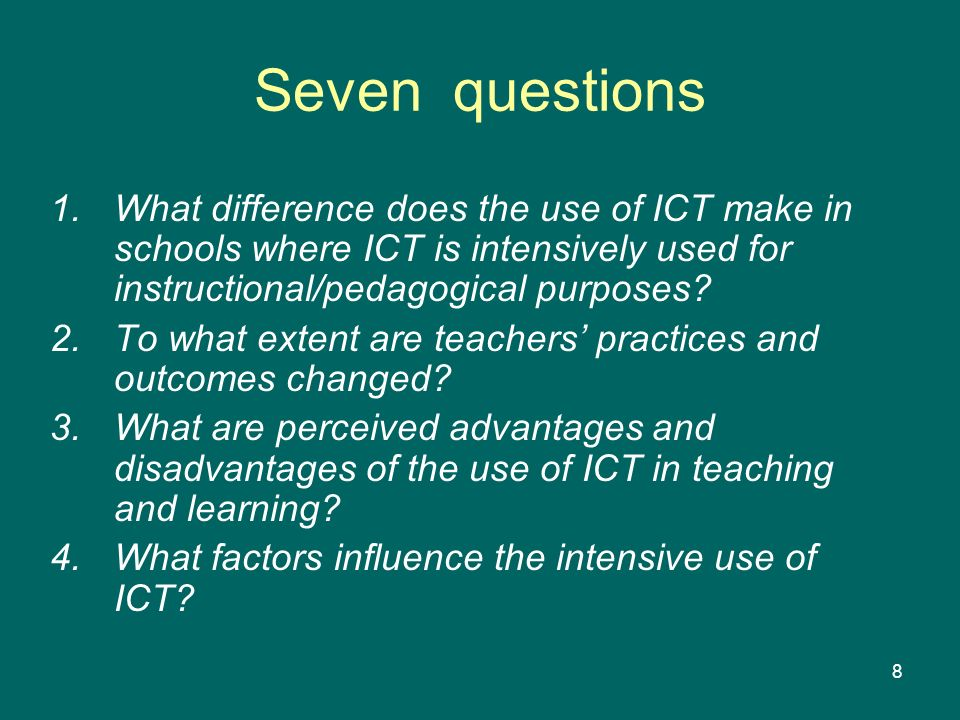 9 Seven questions 5.How are the students influenced by this different way of teaching as compared to the traditional classroom education, both individually and as a collective.