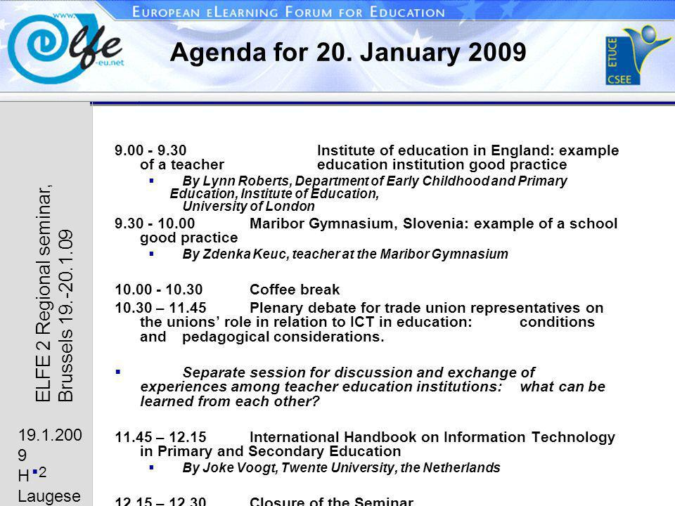 19.1.200 9 H Laugese n 2 ELFE 2 Regional seminar, Brussels 19.-20.1.09 Agenda for 20. January 2009 9.00 - 9.30 Institute of education in England: exam