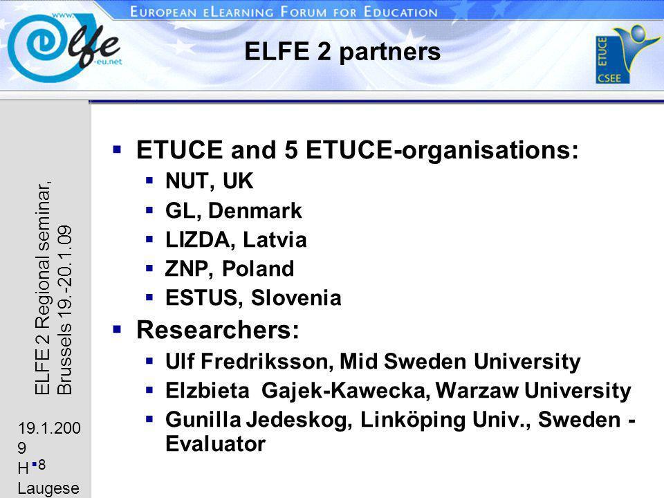 19.1.200 9 H Laugese n 8 ELFE 2 Regional seminar, Brussels 19.-20.1.09 ELFE 2 partners ETUCE and 5 ETUCE-organisations: NUT, UK GL, Denmark LIZDA, Lat