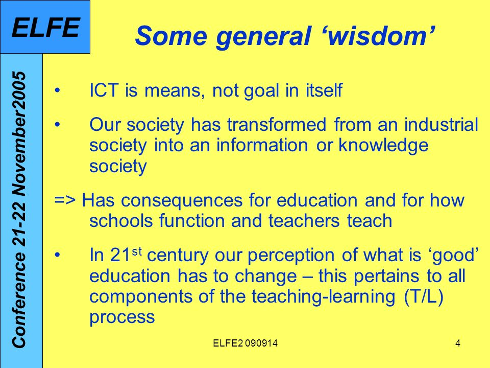 ELFE2 09091465 Concluding comments -Education nowadays has to pay attention to 21st century skills – balance between old and new needed.