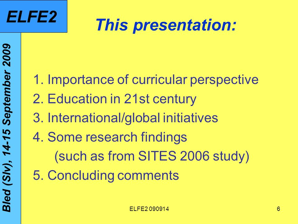 ELFE This presentation: 1. Importance of curricular perspective 2.
