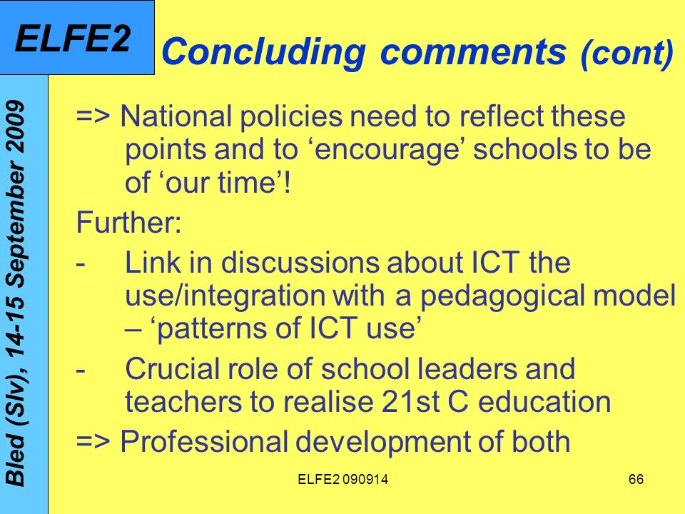 ELFE Concluding comments (cont) => National policies need to reflect these points and to encourage schools to be of our time.