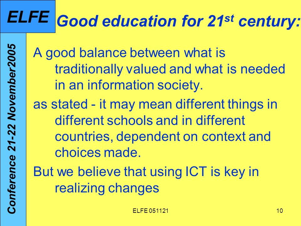 ELFE Good education for 21 st century: A good balance between what is traditionally valued and what is needed in an information society.