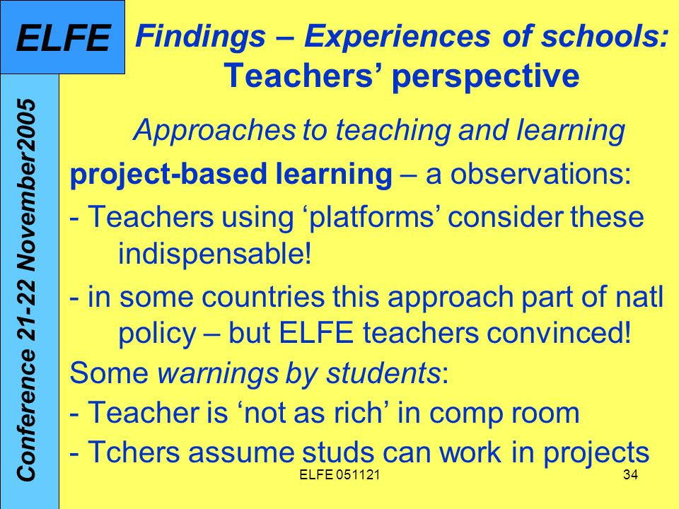 ELFE Findings – Experiences of schools: Teachers perspective Approaches to teaching and learning project-based learning – a observations: - Teachers using platforms consider these indispensable.