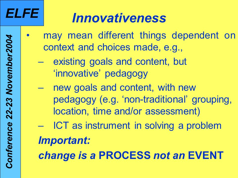 Innovativeness may mean different things dependent on context and choices made, e.g., –existing goals and content, but innovative pedagogy –new goals and content, with new pedagogy (e.g.