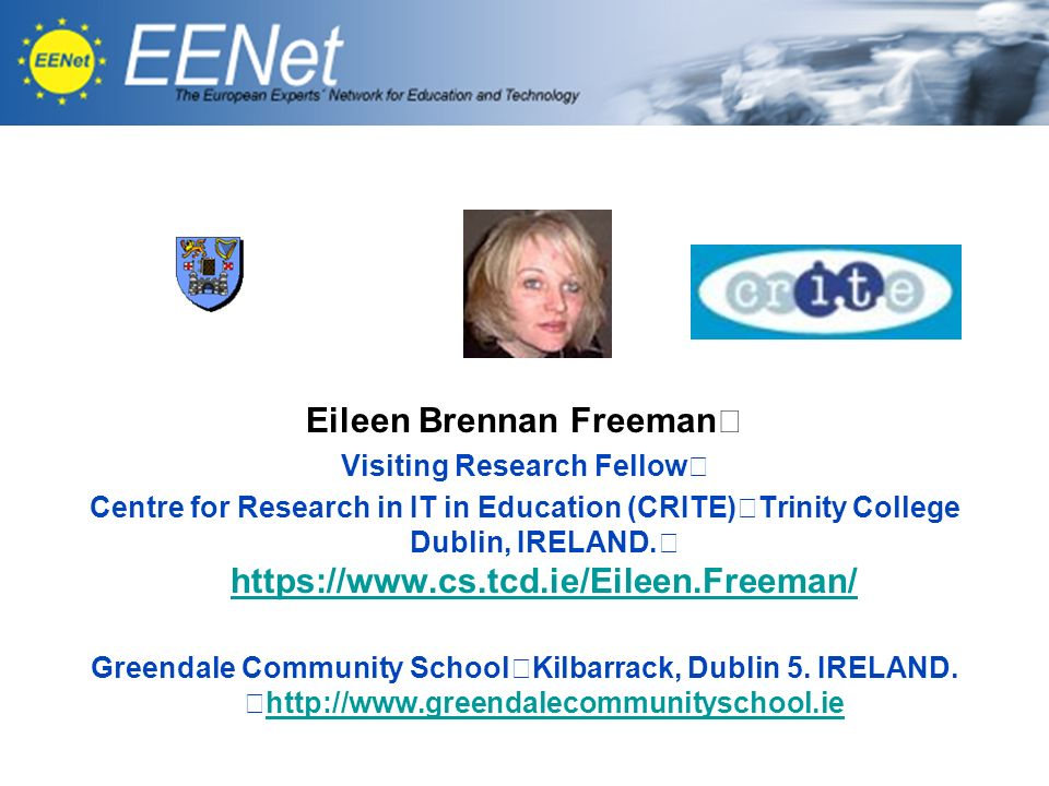 Eileen Brennan Freeman Visiting Research Fellow Centre for Research in IT in Education (CRITE) Trinity College Dublin, IRELAND.