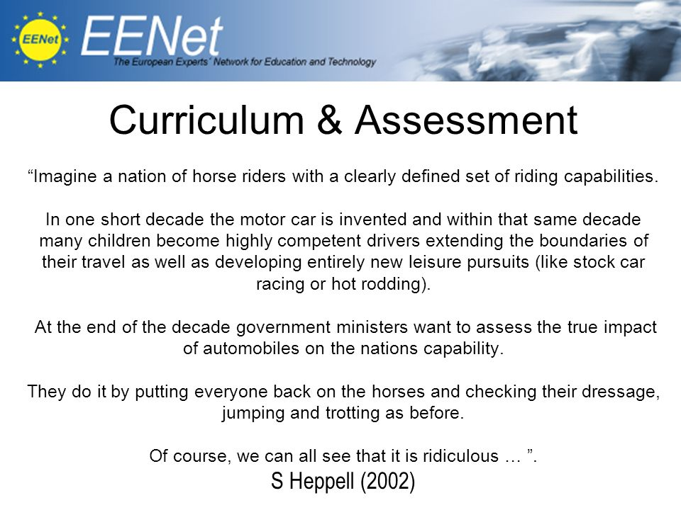 Curriculum & Assessment Imagine a nation of horse riders with a clearly defined set of riding capabilities. In one short decade the motor car is inven