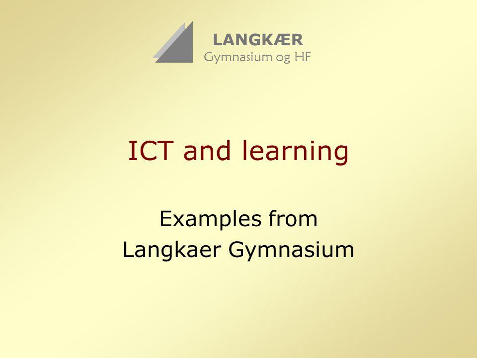 ICT and learning Examples from Langkaer Gymnasium LANGKÆR Gymnasium og HF