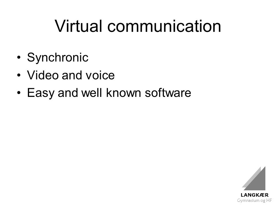 LANGKÆR Gymnasium og HF Virtual communication Synchronic Video and voice Easy and well known software