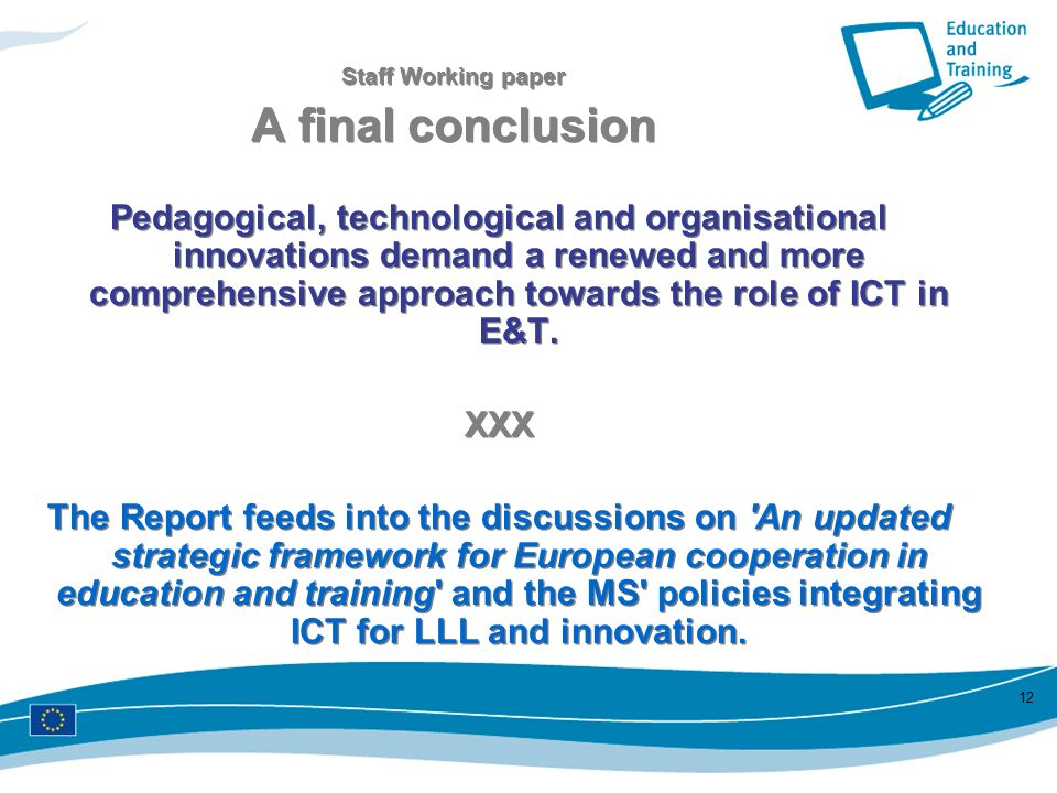 12 Staff Working paper A final conclusion Pedagogical, technological and organisational innovations demand a renewed and more comprehensive approach t