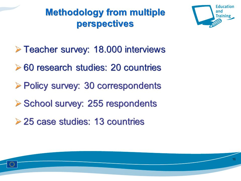16 Methodology from multiple perspectives Teacher survey: 18.000 interviews 60 research studies: 20 countries Policy survey: 30 correspondents School