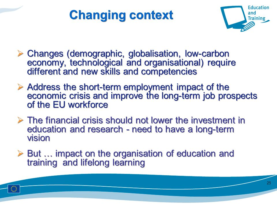 25 Changing context Changes (demographic, globalisation, low-carbon economy, technological and organisational) require different and new skills and co