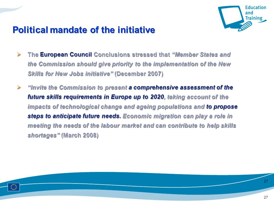 27 Political mandate of the initiative The European Council Conclusions stressed that Member States and the Commission should give priority to the imp