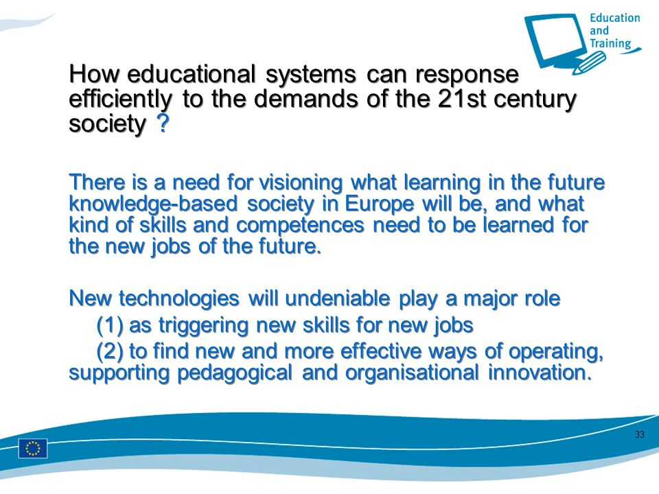 33 How educational systems can response efficiently to the demands of the 21st century society ? There is a need for visioning what learning in the fu