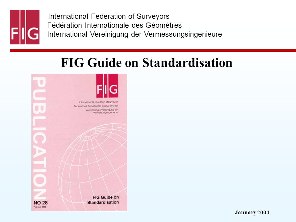 January 2004 International Federation of Surveyors Fédération Internationale des Géomètres International Vereinigung der Vermessungsingenieure FIG Guide on Standardisation