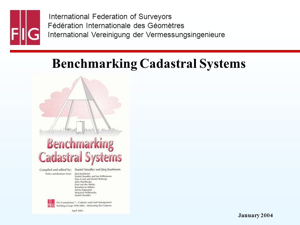 January 2004 International Federation of Surveyors Fédération Internationale des Géomètres International Vereinigung der Vermessungsingenieure Benchmarking Cadastral Systems